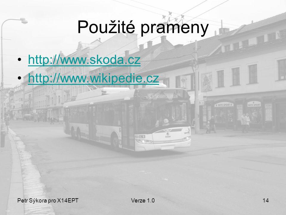 Petr Sýkora pro X14EPTVerze 1.014 Použité prameny •http://www.skoda.czhttp://www.skoda.cz •http://www.wikipedie.czhttp://www.wikipedie.cz