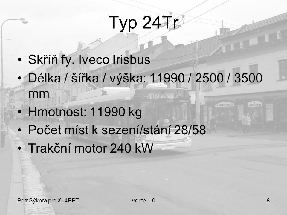 Petr Sýkora pro X14EPTVerze 1.08 Typ 24Tr •Skříň fy. Iveco Irisbus •Délka / šířka / výška: 11990 / 2500 / 3500 mm •Hmotnost: 11990 kg •Počet míst k se
