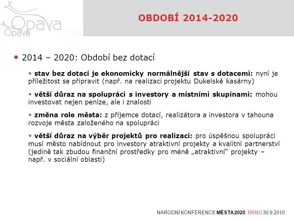 OBDOBÍ 2014-2020 NÁRODNÍ KONFERENCE MĚSTA 2020, BRNO 30.9.2010 • 2014 – 2020: Období bez dotací • stav bez dotací je ekonomicky normálnější stav s dotacemi: nyní je příležitost se připravit (např.