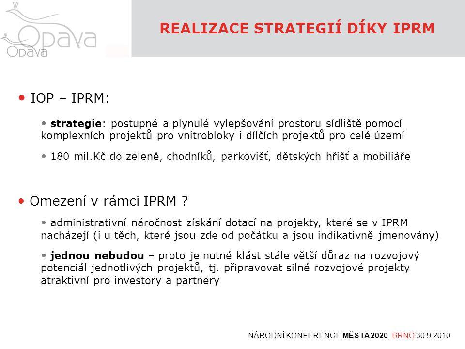 REALIZACE STRATEGIÍ DÍKY IPRM NÁRODNÍ KONFERENCE MĚSTA 2020, BRNO 30.9.2010 • IOP – IPRM: • strategie: postupné a plynulé vylepšování prostoru sídliště pomocí komplexních projektů pro vnitrobloky i dílčích projektů pro celé území • 180 mil.Kč do zeleně, chodníků, parkovišť, dětských hřišť a mobiliáře • Omezení v rámci IPRM .