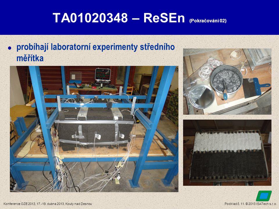 Podklad č. 11. © 2013 ISATech s.r.o.Konference OZE 2013, 17.-19. dubna 2013, Kouty nad Desnou TA01020348 – ReSEn (Pokračování 02)  probíhají laborato