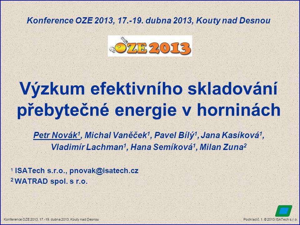 Podklad č. 1. © 2013 ISATech s.r.o.Konference OZE 2013, 17.-19. dubna 2013, Kouty nad Desnou Výzkum efektivního skladování přebytečné energie v hornin