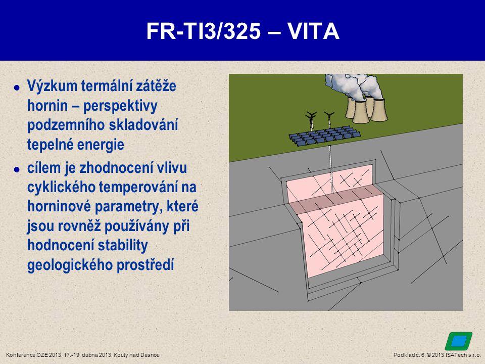 Podklad č. 6. © 2013 ISATech s.r.o.Konference OZE 2013, 17.-19. dubna 2013, Kouty nad Desnou FR-TI3/325 – VITA  Výzkum termální zátěže hornin – persp