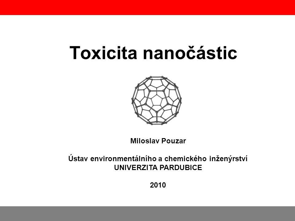 Toxicita nanočástic Miloslav Pouzar Ústav environmentálního a chemického inženýrství UNIVERZITA PARDUBICE 2010