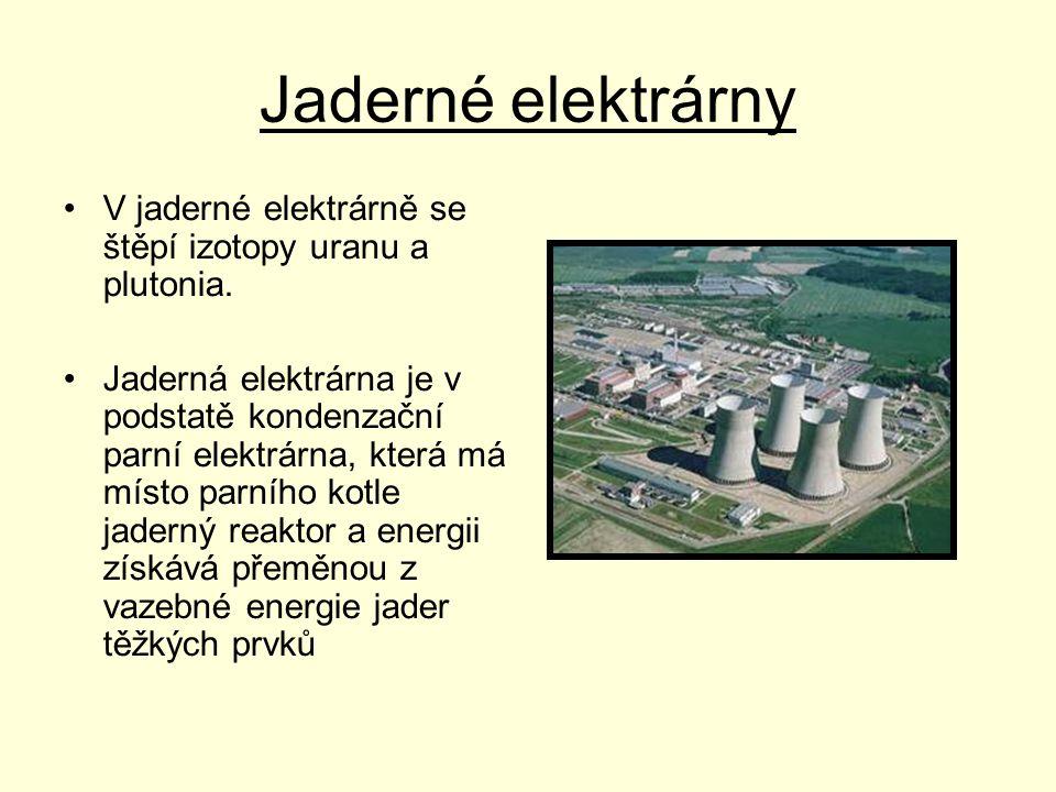 Jaderné elektrárny •V jaderné elektrárně se štěpí izotopy uranu a plutonia. •Jaderná elektrárna je v podstatě kondenzační parní elektrárna, která má m