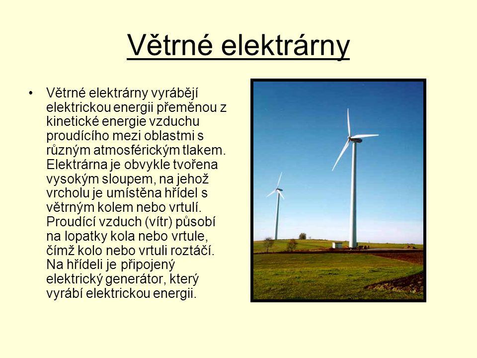 Větrné elektrárny •Větrné elektrárny vyrábějí elektrickou energii přeměnou z kinetické energie vzduchu proudícího mezi oblastmi s různým atmosférickým