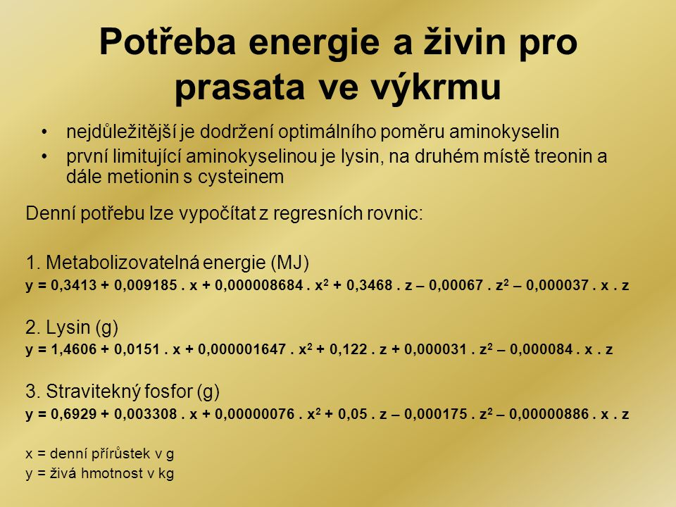 Potřeba energie a živin pro prasata ve výkrmu •nejdůležitější je dodržení optimálního poměru aminokyselin •první limitující aminokyselinou je lysin, n