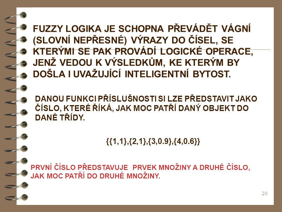19 Ve fuzzy logice je pravdivost výroku vždy věcí míry.