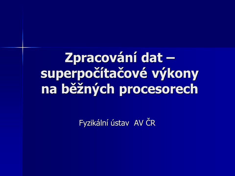 Zpracování dat – superpočítačové výkony na běžných procesorech Fyzikální ústav AV ČR