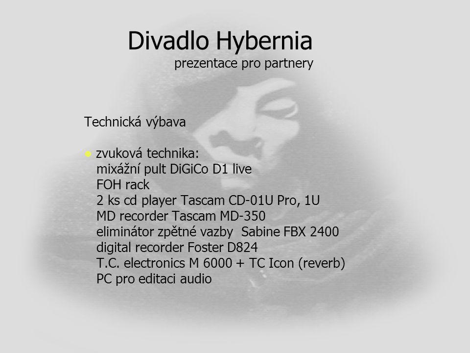 Divadlo Hybernia prezentace pro partnery Technická výbava   zvuková technika: mixážní pult DiGiCo D1 live FOH rack 2 ks cd player Tascam CD-01U Pro,