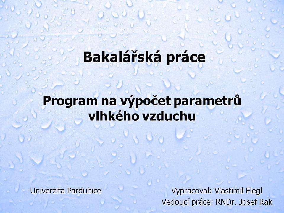 Program na výpočet parametrů vlhkého vzduchu Vypracoval: Vlastimil Flegl Vedoucí práce: RNDr.
