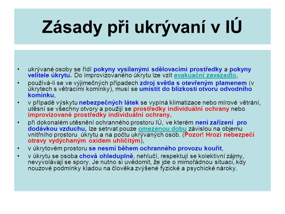 Zásady při ukrývaní v IÚ •ukrývané osoby se řídí pokyny vysílanými sdělovacími prostředky a pokyny velitele úkrytu.