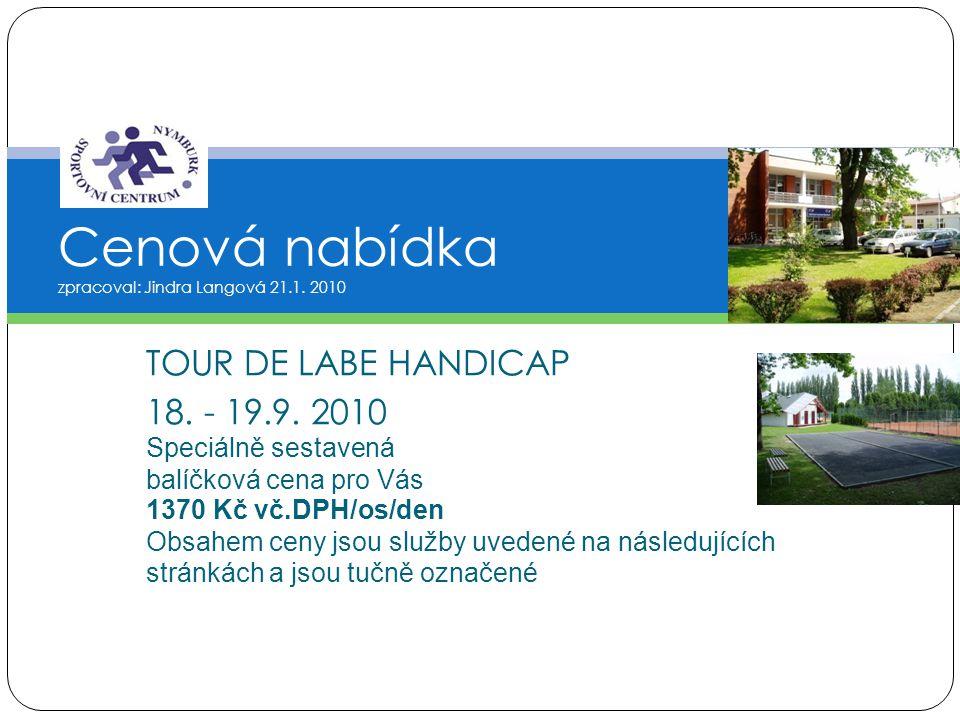 TOUR DE LABE HANDICAP 18. - 19.9. 2010 Speciálně sestavená balíčková cena pro Vás 1370 Kč vč.DPH/os/den Obsahem ceny jsou služby uvedené na následujíc