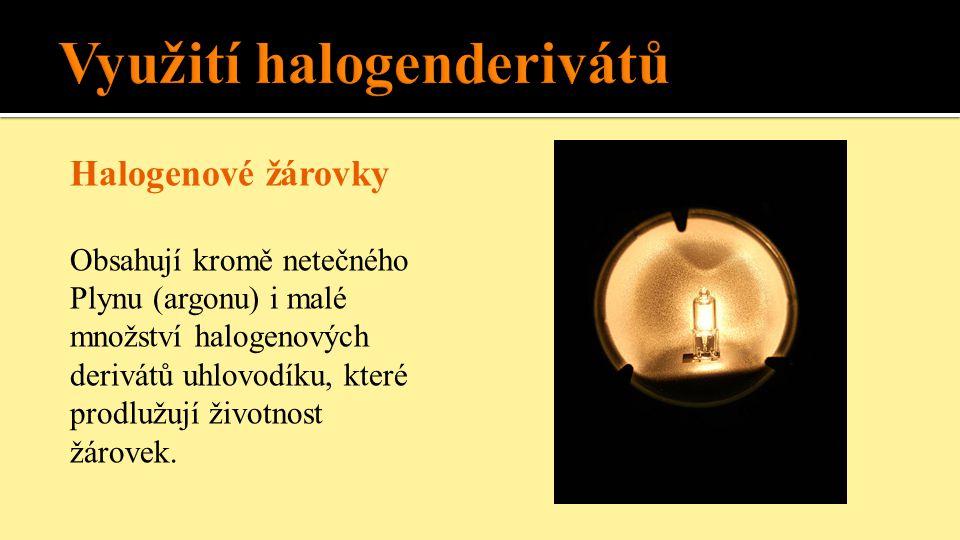 Halogenové žárovky Obsahují kromě netečného Plynu (argonu) i malé množství halogenových derivátů uhlovodíku, které prodlužují životnost žárovek.