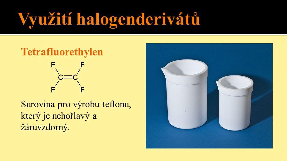 Tetrafluorethylen Surovina pro výrobu teflonu, který je nehořlavý a žáruvzdorný.