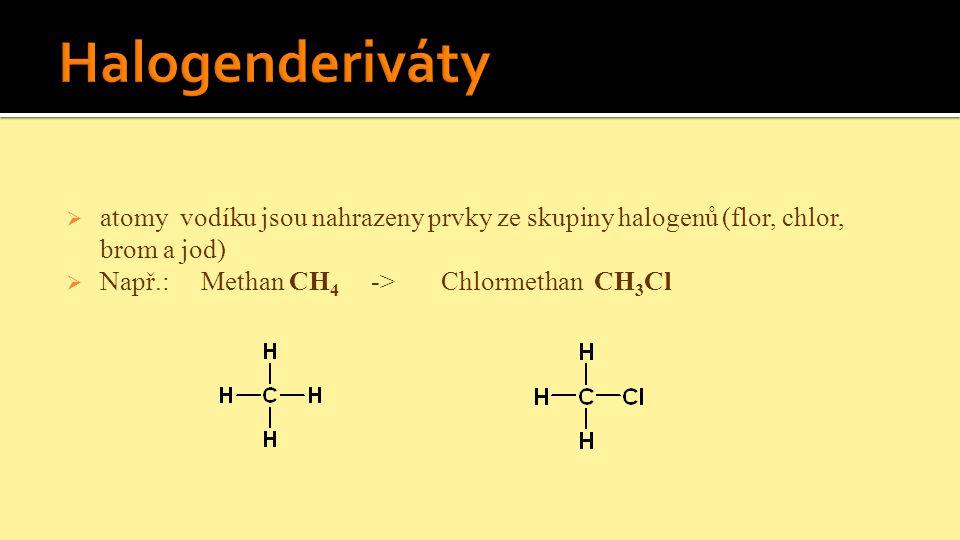  atomy vodíku jsou nahrazeny prvky ze skupiny halogenů (flor, chlor, brom a jod)  Např.: Methan CH 4 -> Chlormethan CH 3 Cl