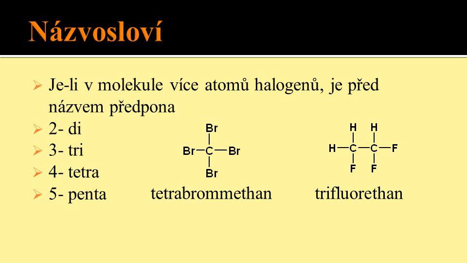  Je-li v molekule více atomů halogenů, je před názvem předpona  2- di  3- tri  4- tetra  5- penta tetrabrommethantrifluorethan