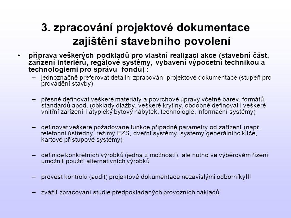 3. zpracování projektové dokumentace zajištění stavebního povolení •příprava veškerých podkladů pro vlastní realizaci akce (stavební část, zařízení in