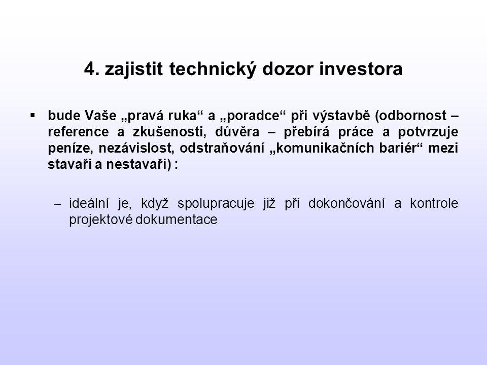 """4. zajistit technický dozor investora  bude Vaše """"pravá ruka"""" a """"poradce"""" při výstavbě (odbornost – reference a zkušenosti, důvěra – přebírá práce a"""