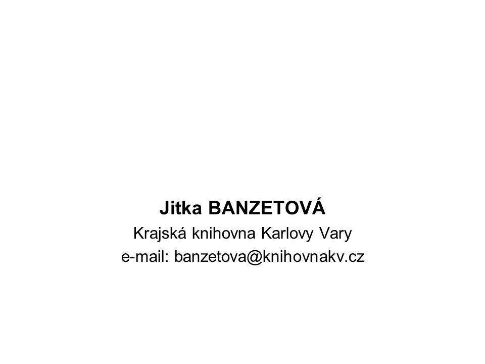 Jitka BANZETOVÁ Krajská knihovna Karlovy Vary e-mail: banzetova@knihovnakv.cz