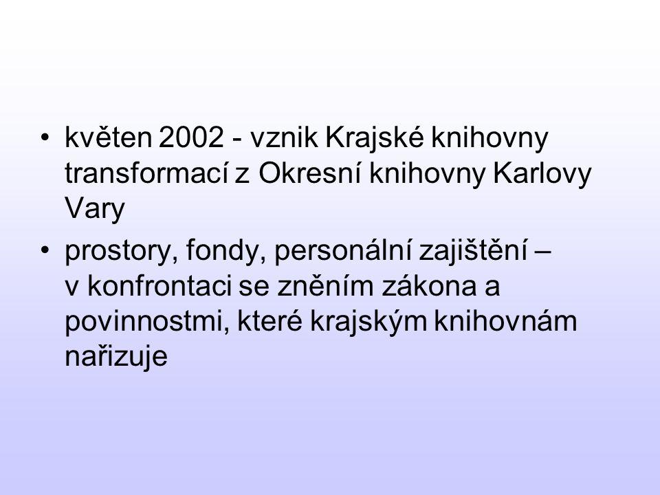 •květen 2002 - vznik Krajské knihovny transformací z Okresní knihovny Karlovy Vary •prostory, fondy, personální zajištění – v konfrontaci se zněním zákona a povinnostmi, které krajským knihovnám nařizuje