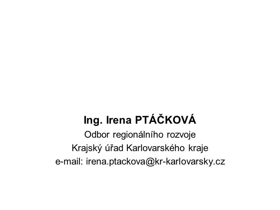 Ing. Irena PTÁČKOVÁ Odbor regionálního rozvoje Krajský úřad Karlovarského kraje e-mail: irena.ptackova@kr-karlovarsky.cz