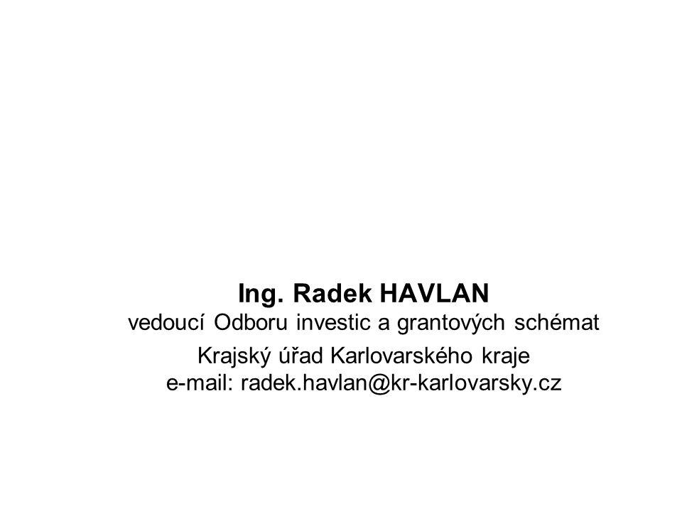 Ing. Radek HAVLAN vedoucí Odboru investic a grantových schémat Krajský úřad Karlovarského kraje e-mail: radek.havlan@kr-karlovarsky.cz