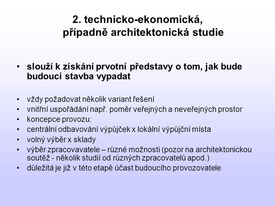 2. technicko-ekonomická, případně architektonická studie •slouží k získání prvotní představy o tom, jak bude budoucí stavba vypadat •vždy požadovat ně