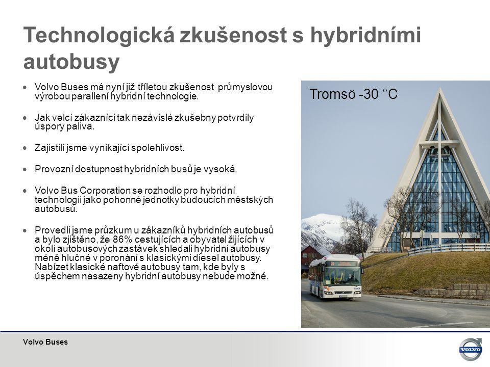Volvo Buses Technologická zkušenost s hybridními autobusy  Volvo Buses má nyní již tříletou zkušenost průmyslovou výrobou parallení hybridní technolo