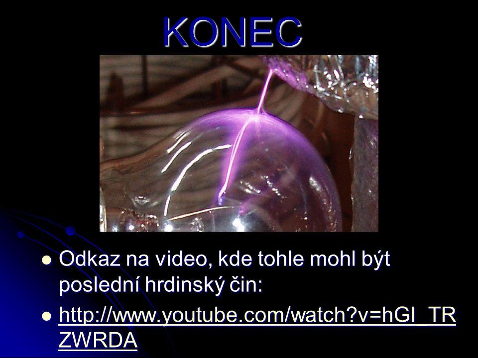 KONEC  Odkaz na video, kde tohle mohl být poslední hrdinský čin:  http://www.youtube.com/watch?v=hGI_TR ZWRDA http://www.youtube.com/watch?v=hGI_TR ZWRDA http://www.youtube.com/watch?v=hGI_TR ZWRDA