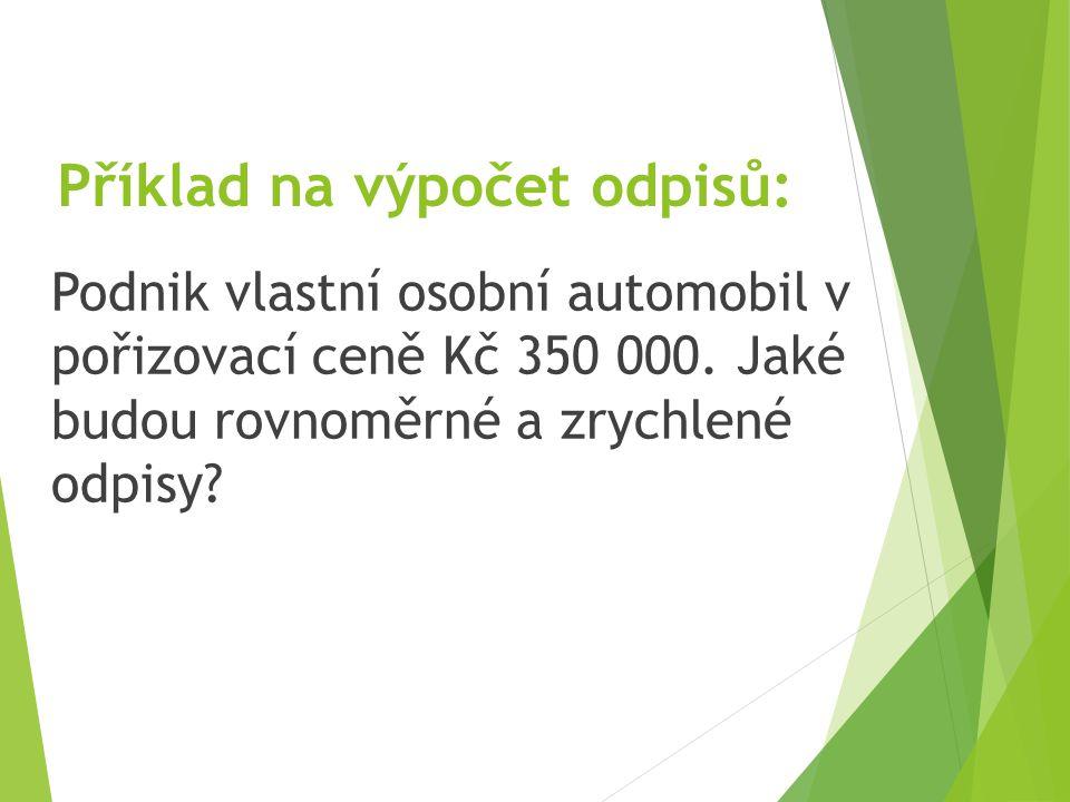 Příklad na výpočet odpisů: Podnik vlastní osobní automobil v pořizovací ceně Kč 350 000. Jaké budou rovnoměrné a zrychlené odpisy?