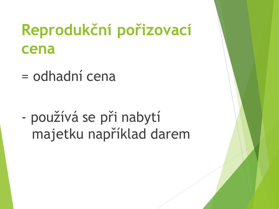 Reprodukční pořizovací cena = odhadní cena - používá se při nabytí majetku například darem