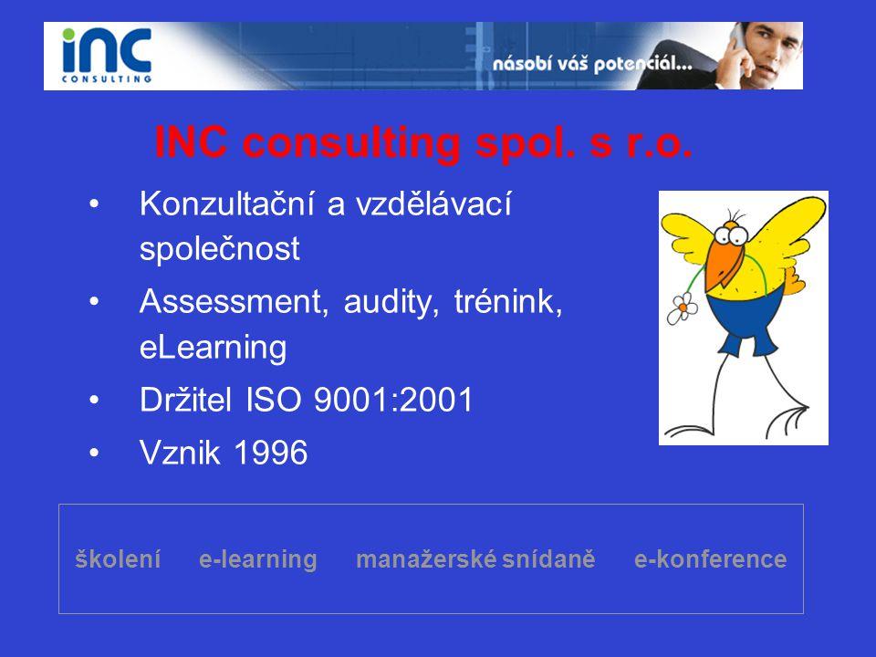 školení e-learning manažerské snídaně e-konference INC consulting spol. s r.o. •Konzultační a vzdělávací společnost •Assessment, audity, trénink, eLea