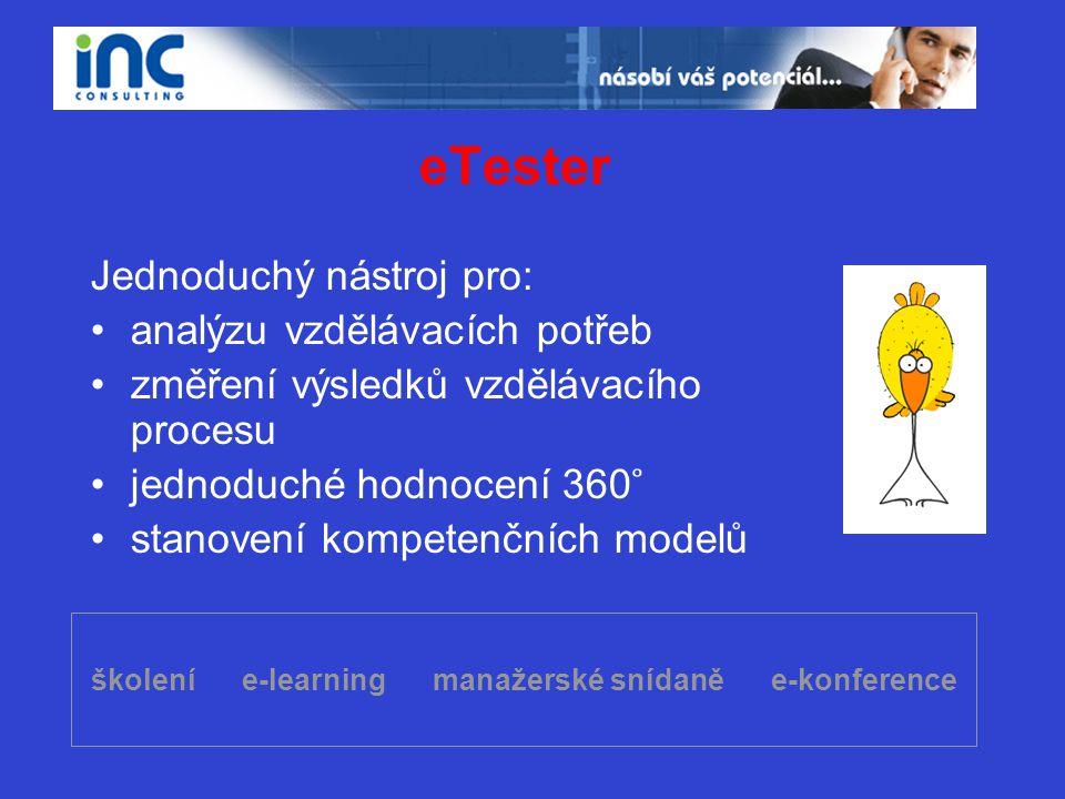 školení e-learning manažerské snídaně e-konference eTester Jednoduchý nástroj pro: •analýzu vzdělávacích potřeb •změření výsledků vzdělávacího procesu