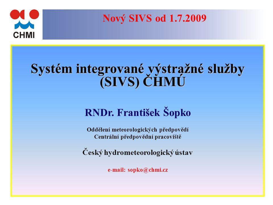1 Nový SIVS od 1.7.2009 Systém integrované výstražné služby (SIVS) ČHMÚ RNDr. František Šopko Oddělení meteorologických předpovědí Centrální předpověd