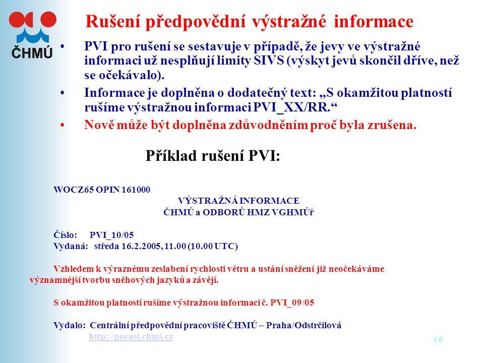 16 Rušení předpovědní výstražné informace •PVI pro rušení se sestavuje v případě, že jevy ve výstražné informaci už nesplňují limity SIVS (výskyt jevů