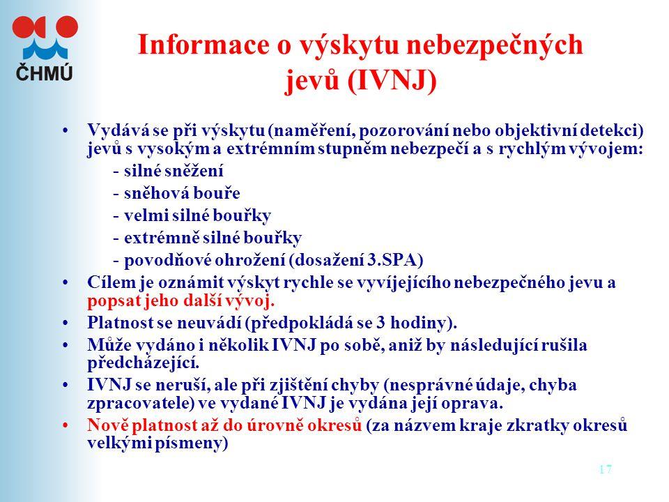 17 Informace o výskytu nebezpečných jevů (IVNJ) •Vydává se při výskytu (naměření, pozorování nebo objektivní detekci) jevů s vysokým a extrémním stupn