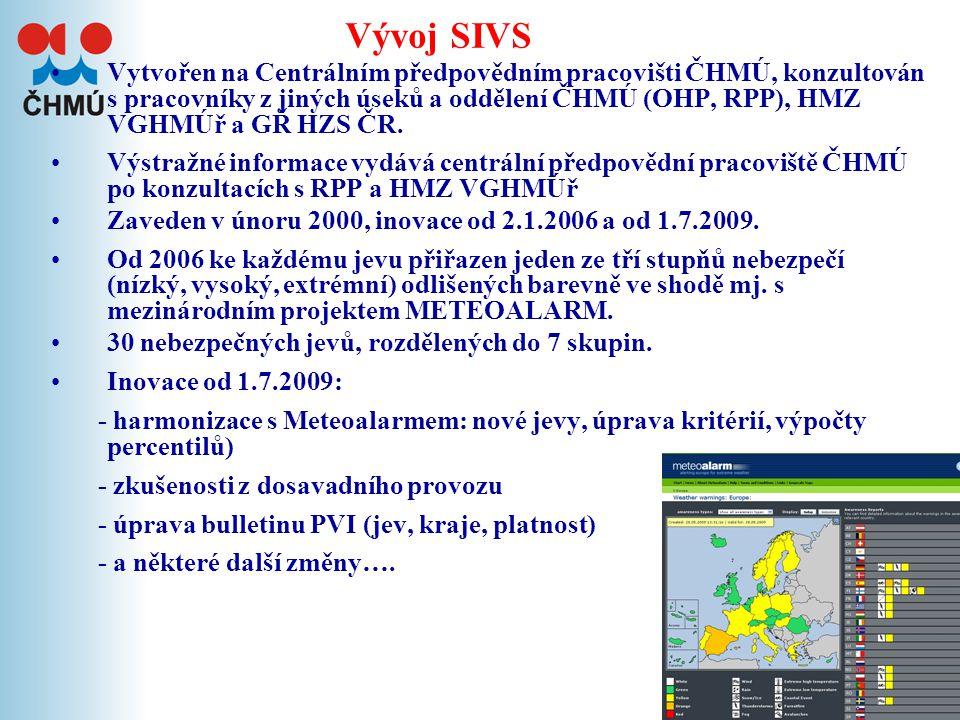 3 Vývoj SIVS •Vytvořen na Centrálním předpovědním pracovišti ČHMÚ, konzultován s pracovníky z jiných úseků a oddělení ČHMÚ (OHP, RPP), HMZ VGHMÚř a GŘ HZS ČR.