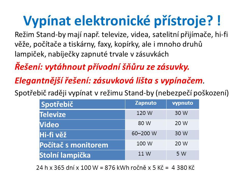 Vypínat elektronické přístroje? ! Režim Stand-by mají např. televize, videa, satelitní přijímače, hi-fi věže, počítače a tiskárny, faxy, kopírky, ale