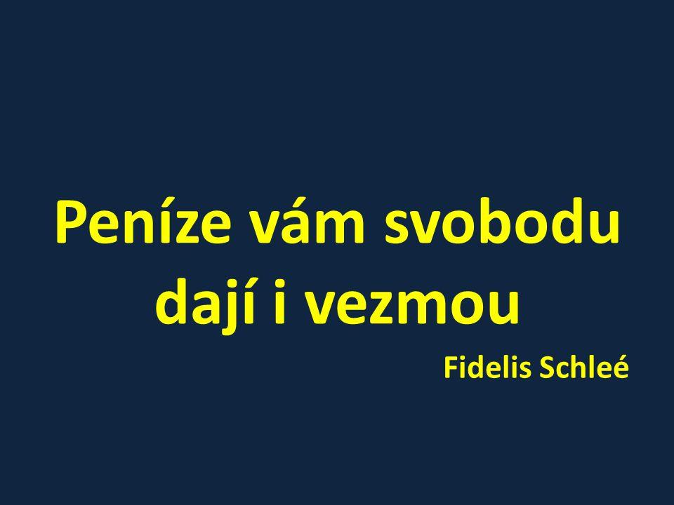 Peníze vám svobodu dají i vezmou Fidelis Schleé