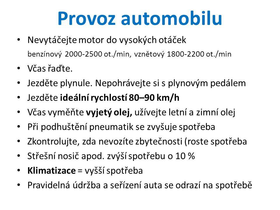 Provoz automobilu • Nevytáčejte motor do vysokých otáček benzínový 2000-2500 ot./min, vznětový 1800-2200 ot./min • Včas řaďte. • Jezděte plynule. Nepo