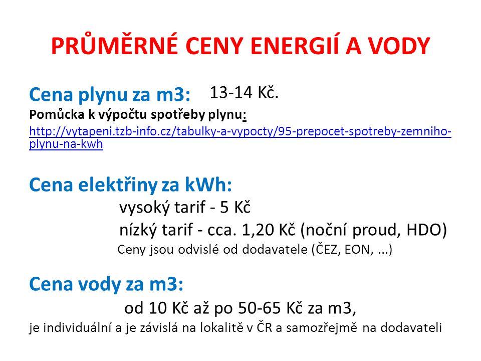 PRŮMĚRNÉ CENY ENERGIÍ A VODY Cena plynu za m3: 13-14 Kč. Pomůcka k výpočtu spotřeby plynu: http://vytapeni.tzb-info.cz/tabulky-a-vypocty/95-prepocet-s