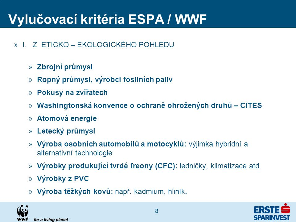 8 Vylučovací kritéria ESPA / WWF »I. Z ETICKO – EKOLOGICKÉHO POHLEDU »Zbrojní průmysl »Ropný průmysl, výrobci fosilních paliv »Pokusy na zvířatech »Wa