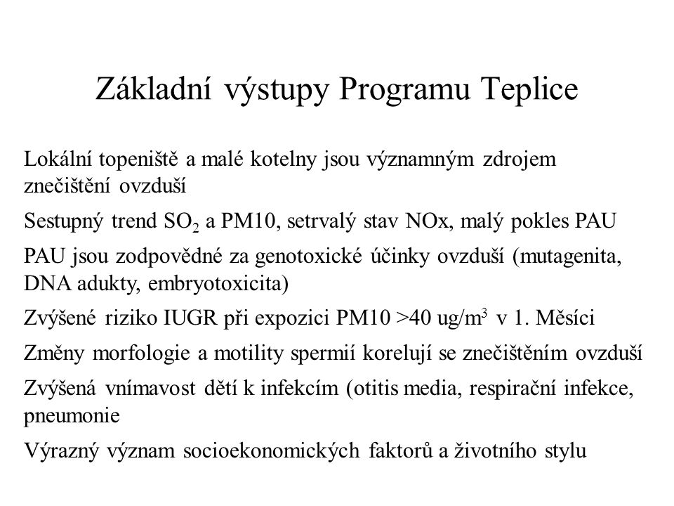 Základní výstupy Programu Teplice Lokální topeniště a malé kotelny jsou významným zdrojem znečištění ovzduší Sestupný trend SO 2 a PM10, setrvalý stav