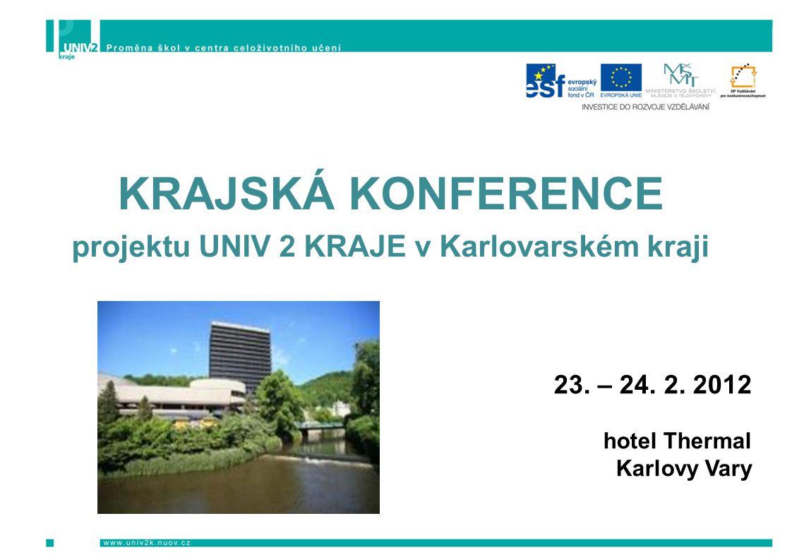 KRAJSKÁ KONFERENCE projektu UNIV 2 KRAJE v Karlovarském kraji 23. – 24. 2. 2012 hotel Thermal Karlovy Vary