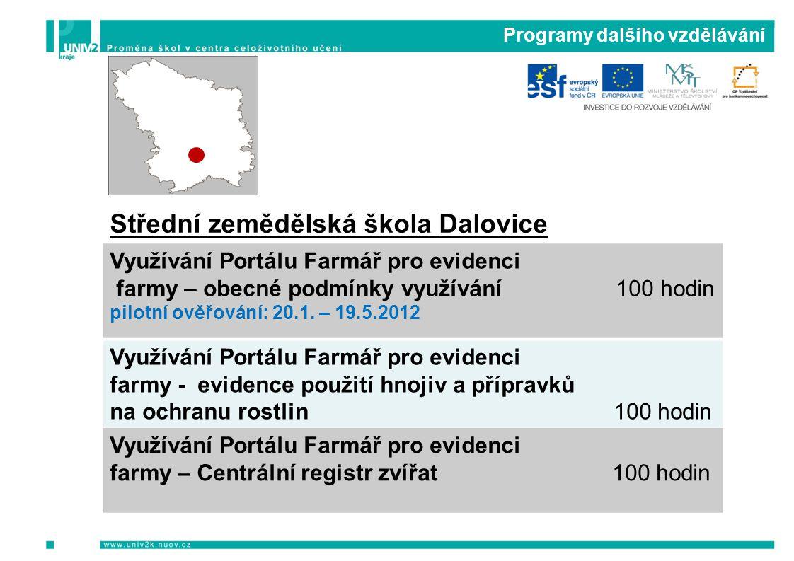 Programy dalšího vzdělávání Střední zemědělská škola Dalovice Využívání Portálu Farmář pro evidenci farmy – obecné podmínky využívání 100 hodin pilotní ověřování: 20.1.
