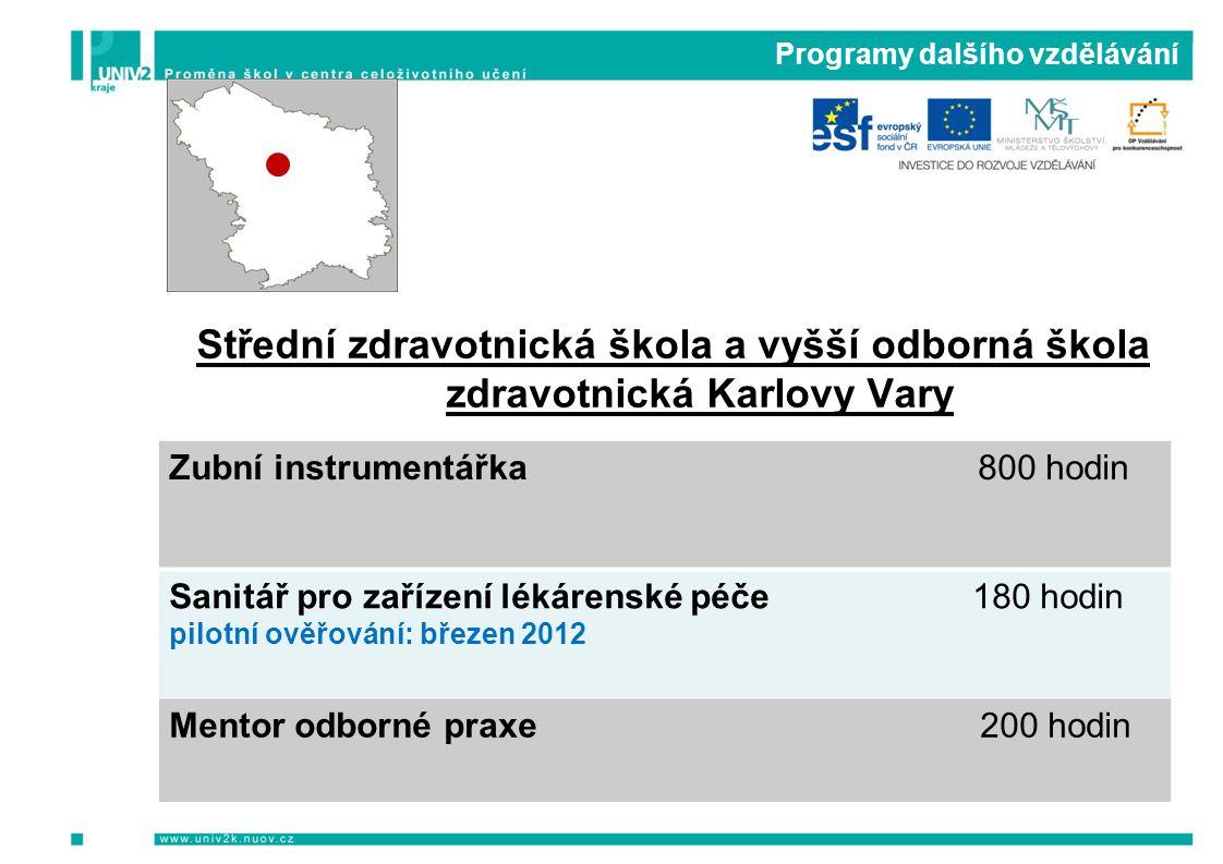 Programy dalšího vzdělávání Střední zdravotnická škola a vyšší odborná škola zdravotnická Karlovy Vary Zubní instrumentářka 800 hodin Sanitář pro zaří