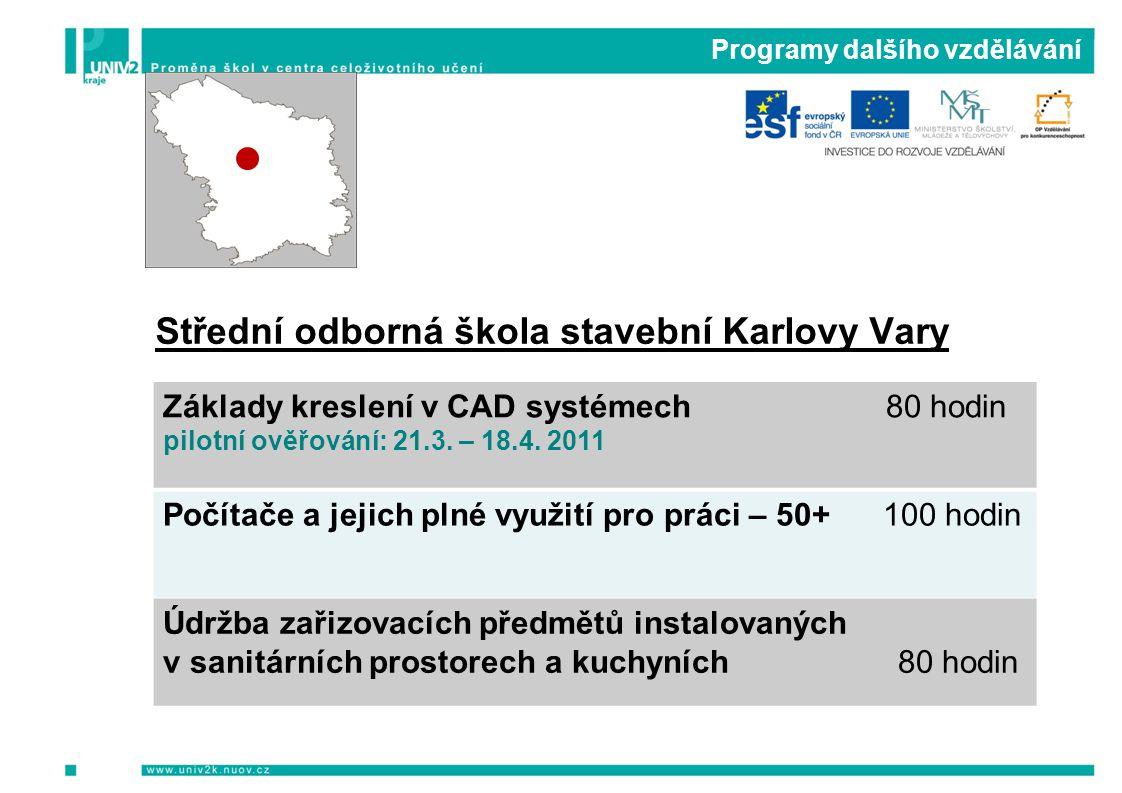 Programy dalšího vzdělávání Střední odborná škola stavební Karlovy Vary Základy kreslení v CAD systémech 80 hodin pilotní ověřování: 21.3. – 18.4. 201