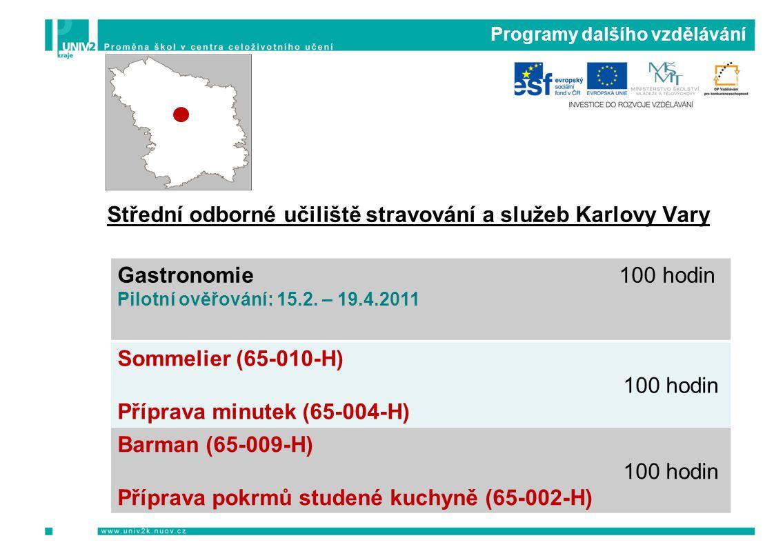 Programy dalšího vzdělávání Střední odborné učiliště stravování a služeb Karlovy Vary Gastronomie 100 hodin Pilotní ověřování: 15.2.
