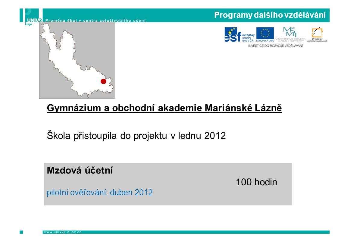 Programy dalšího vzdělávání Gymnázium a obchodní akademie Mariánské Lázně Škola přistoupila do projektu v lednu 2012 Mzdová účetní 100 hodin pilotní ověřování: duben 2012